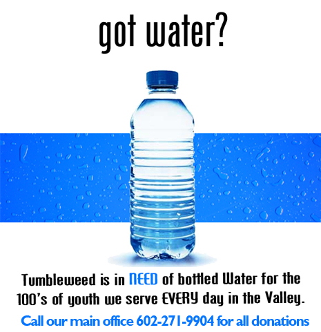Homeless youth in Phoenix, Arizona need bottled water - please consider donating bottled water for our youth - Tumbleweed Center for youth development in Phoenix Arizona AZ